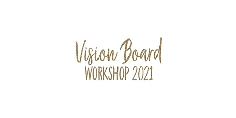 VISION BOARD & GOAL SETTING WORK SHOP tickets