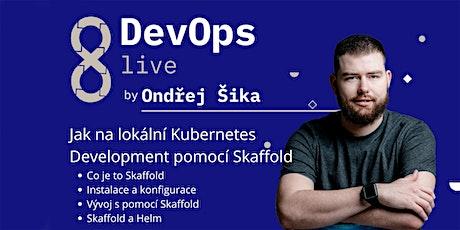 DevOps live: Jak na lokální Kubernetes Development pomocí Skaffold tickets