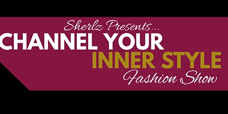 "SHERLZ PRESENTS: ""CHANNEL YOUR INNER STYLE"" FASHION SHOW tickets"