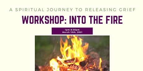 Into The Fire: A Spiritual Journey To Releasing Grief tickets
