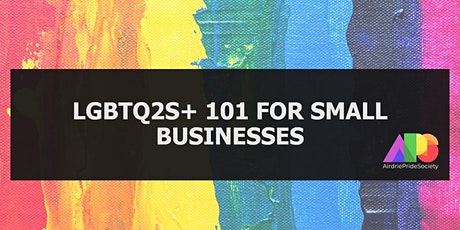LGBTQ2S+ 101 for small businesses! tickets
