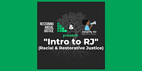 "Intro to Racial & Restorative Justice w/ ""Restoring Racial Justice"" tickets"