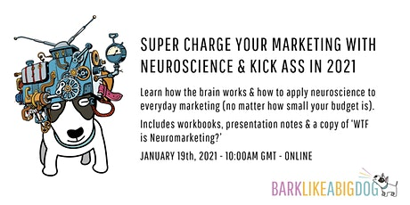 SUPER CHARGE YOUR MARKETING WITH NEUROSCIENCE & KICK ASS IN 2021 tickets