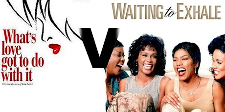 Waiting to Exhale Vs  Whats love got to do with it tickets