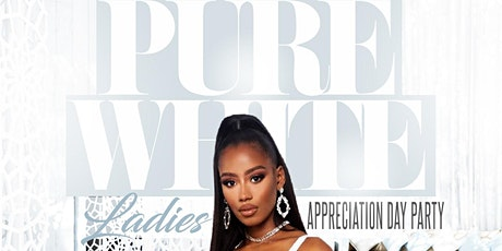 6th Annual Pure White Ladies Appreciation tickets