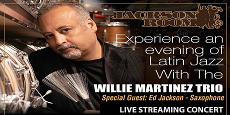 Willie Martinez Trio Live Streaming Concert & Special Guest Ed Jackson-Sax tickets