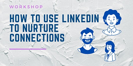 How to Nurture Connections on LinkedIn with Havana Nguyen tickets