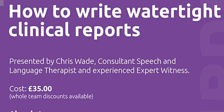 Clinical Report Writing Webinar with Chris Wade, Consultant SLT tickets