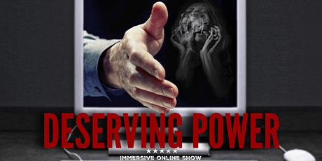 Deserving Power: A Sinister Immersive Thriller tickets