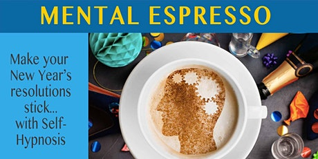 Mental Espresso -  Keep your New Year's Resolutions this year tickets