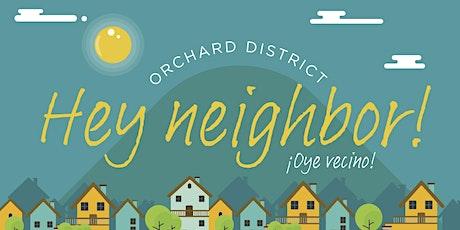 Orchard District Neighborhood Annual Meeting - ¡Oye vecino! tickets