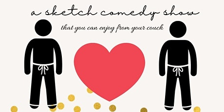 Love in Sweatpants or Valentine's in Quarantine: A Sketch Comedy Show tickets