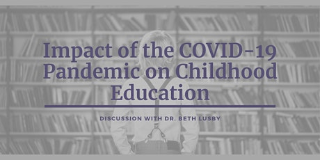 Impact of the COVID-19 Pandemic on Childhood Education with Dr. Beth Lusby tickets
