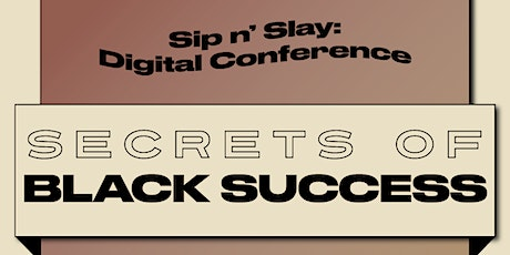 Sip N' Slay: Secrets of Black Success tickets
