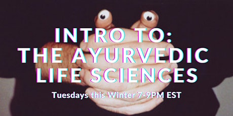 Intro to: the Ayurvedic Life Sciences Winter 2021 Course tickets