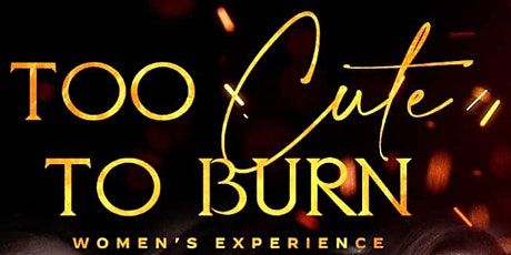 "GK ""Too Cute to Burn"" Women's Experience tickets"
