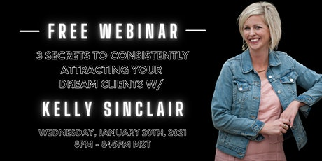 3 Secrets to Consistently Attracting Your Dream Clients tickets