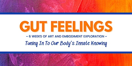 Gut Feelings: 6 Weeks Of Art And Embodiment Exploration tickets
