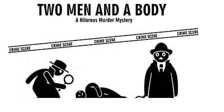 Two Men and A Body - HILARIOUS MURDER MYSTERY DINNER SHOW tickets
