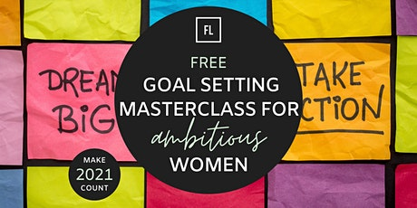 Make 2021 Count: A Goal Setting Masterclass for Ambitious Women tickets