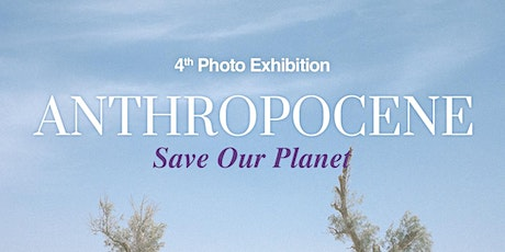 Anthropocene-Save our Planet, 4th Photo Exhibition tickets