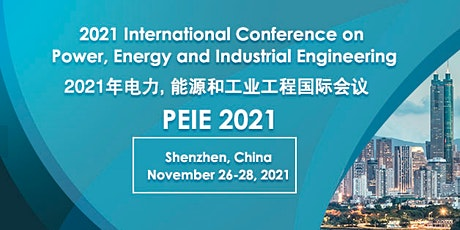 Internatonal Conf. on Power, Energy & Industrial Engineering (PEIE 2021) tickets