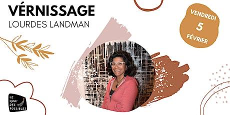 Vernissage de l'exposition de Lourdes Landmann billets