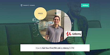 Webinar: How to Get Your First PM Job by Udemy Sr PM tickets