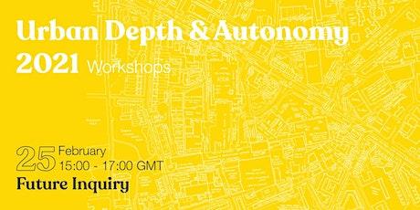 Autonomy & Urban Depth Workshops : Future Inquiry tickets