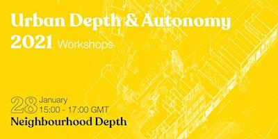 Urban Depth & Autonomy Workshops : Neighbourhood Depth