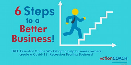 6 Steps To Building A Better Business - FREE Online Workshop tickets
