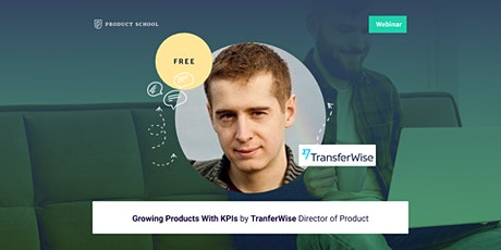 Webinar: Growing Products With KPIs by TranferWise Director of Product tickets