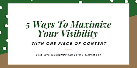 5 Ways To Maximize Your Visibility With One Piece of Content tickets