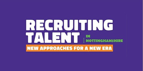 RECRUITING TALENT in Nottinghamshire goes virtual - 17/3/21 tickets