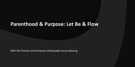 Parenthood and Purpose: Let Be and Flow tickets