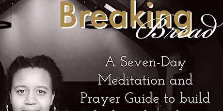 Breaking Bread: A Seven Day Meditation and Prayer Guide tickets
