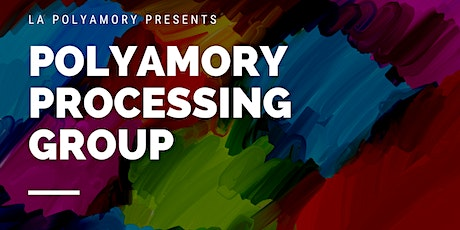 Polyamory Processing & Support Group - Every 4th Sunday! tickets