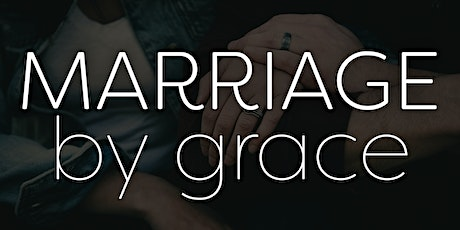 Marriage by Grace Conference - April 2021 ( Live Online only) tickets
