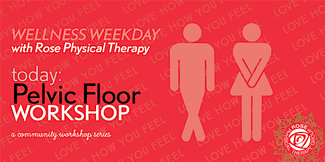 Wellness Weekdays with Rose PT: A Pelvic Floor Workshop [VIRTUAL] tickets