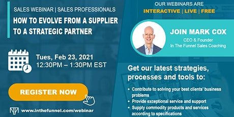 Free Sales Webinar: How to Evolve from a Supplier to a Strategic Partner tickets