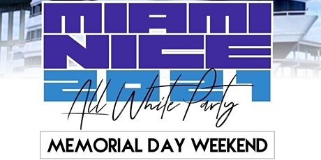 MIAMI NICE 2021 MEMORIAL DAY WEEKEND ANNUAL ALL WHITE YACHT PARTY tickets