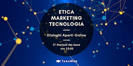 Dialoghi aperti: Etica, Marketing e Tecnologia. biglietti