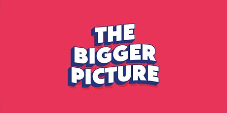 The Bigger Picture tickets