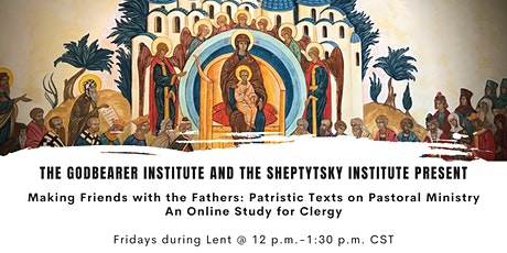 Making Friends with the Fathers: Patristic Texts on Pastoral Ministry tickets