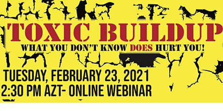 Toxic Buildup- What You Don't Know DOES Hurt You! tickets