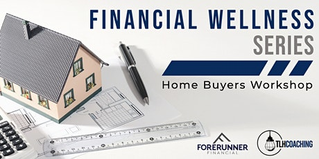 Financial Wellness - Home Buyers Info Session tickets