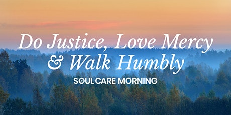 Soul Care Morning (virtual retreat)- Do Justice, Love Mercy & Walk Humbly tickets