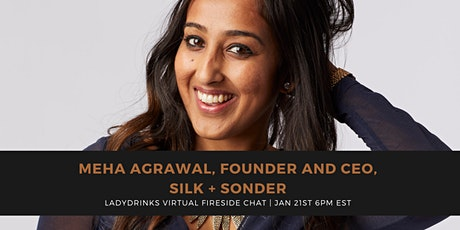 VIRTUAL FIRESIDE CHAT WITH MEHA AGRAWAL, FOUNDER AND CEO, SILK + SONDER tickets