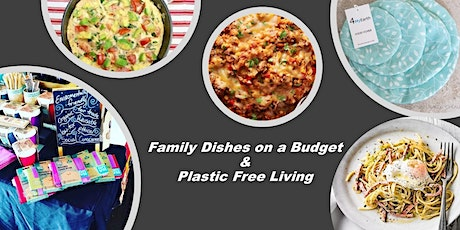 Family Dishes on a Budget & Plastic Free Living tickets