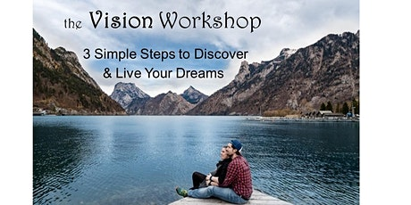 The Vision Workshop - 3 Simple Steps to Discovering & Living Your Dreams tickets